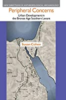 Peripheral Concerns: Urban Development in the Bronze Age Southern Levant (New Directions in Anthropological Archaeology)