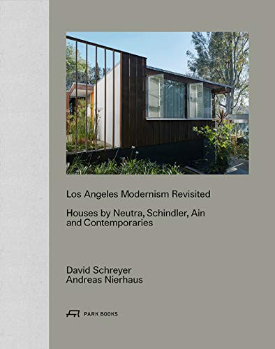 Los Angeles Modernism Revisited: Houses by Neutra, Schindler Ain and Contemporaries