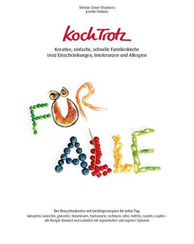 KochTrotz: Kreative, einfache, schnelle Familienküche trotz Einschränkungen, Intoleranzen und Allergien - Der Rezeptbaukasten mit Lieblingsrezepten ... veganen Optionen (KochTrotz Kochbuch, Band 2)