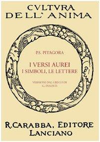 I versi aurei, i simboli, le lettere. Seguite da frammenti ed estratti di Porfirio, dell'Anonimo foziano, di Iamblico e di Ierocle relativi a Pitagora (rist. anast. Lanciano, 1913)
