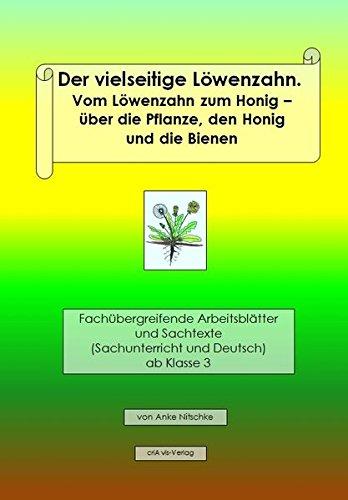 Der vielseitige Löwenzahn. Vom Löwenzahn zum Honig – die Pflanze, der Honig und die Bienen: Fachübergreifende Arbeitsblätter und Sachtexte (Sachunterricht und Deutsch) ab Klasse 3
