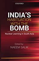India's Habituation With the Bomb: Nuclear Learning in South Asia