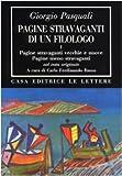 Pagine stravaganti di un filologo. Pagine stravaganti vecchie e nuove. Pagine meno stravaganti (Vol. 1) (Bibliotheca)