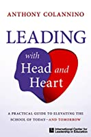 Leading With Head and Heart: A Practical Guide to Elevating the School of Today and Tomorrow