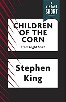 Children of the Corn (Kindle Single) (A Vintage Short) by [Stephen King]