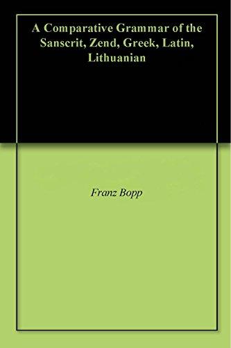 A Comparative Grammar of the Sanscrit, Zend, Greek, Latin, Lithuanian (English Edition)