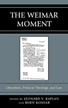 The Weimar Moment: Liberalism, Political Theology, and Law (Graven Images) (English Edition)