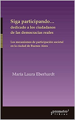 Siga participando...dedicado a los ciudadanos de las democracias reales: Los mecanismos de participación societal en la ciudad de Buenos Aires (HISTORIA Y POLITICA ARGENTINA III nº 1)
