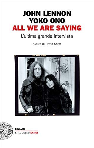 All we are saying: L'ultima grande intervista (Einaudi. Stile libero extra) (Italian Edition)