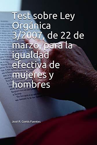 Test Sobre Ley Orgánica 3 2007 De 22 De Marzo Para La Igualdad Efectiva De Mujeres Y Hombres Ebook Gomis Fuentes José R Amazon Es Libros