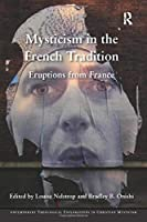 Mysticism in the French Tradition: Eruptions from France (Contemporary Theological Explorations in Christian Mysticism)