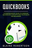 QuickBooks: A Comprehensive Guide to learning QuickBooks concepts and techniques for Beginners