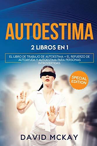 AUTOESTIMA: 2 LIBROS EN 1 EL LIBRO DE TRABAJO DE AUTOESTIMA + EL REFUERZO DE AUTOAYUDA Y AUTOESTIMA PARA PERSONAS INTROVERTIDAS. Self Esteem (Spanish version)