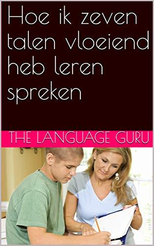 Hoe ik zeven talen vloeiend heb leren spreken (Dutch Edition)