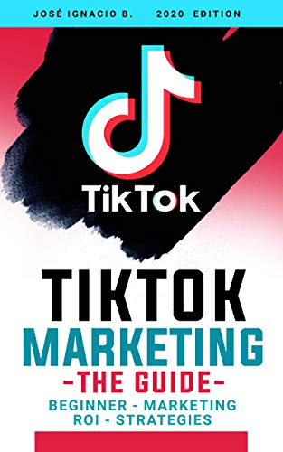 TikTok Marketing - The Guide: Everything you need to know about Marketing in the TIKTOK app. (English Edition)