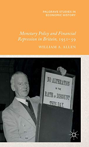 Compare Textbook Prices for Monetary Policy and Financial Repression in Britain, 1951 - 59 Palgrave Studies in Economic History 2014 Edition ISBN 9781137383815 by Allen, W.
