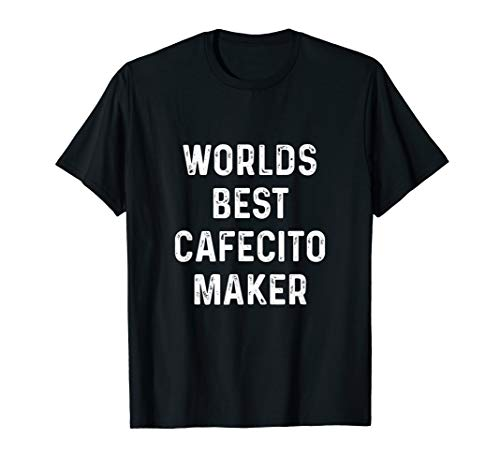 Worlds best cafecito maker T-shirt Funny cuban coffee shirt