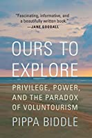Ours to Explore: Privilege, Power, and the Paradox of Voluntourism