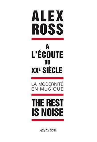 The rest is noise : A l'écoute du XXe siècle, la modernité en musique