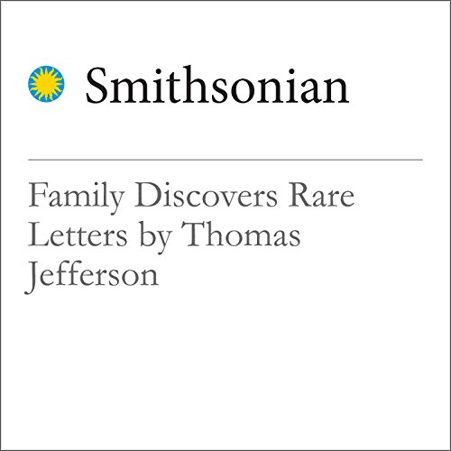 Family Discovers Rare Letters by Thomas Jefferson audiobook cover art