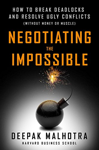 Compare Textbook Prices for Negotiating the Impossible: How to Break Deadlocks and Resolve Ugly Conflicts without Money or Muscle Reprint Edition ISBN 9781523095483 by Malhotra, Deepak
