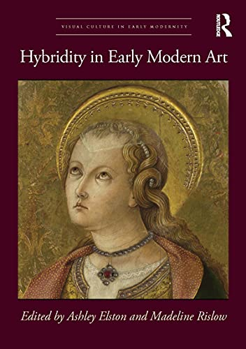 Hybridity in Early Modern Art (Visual Culture in Early Modernity) (English Edition)
