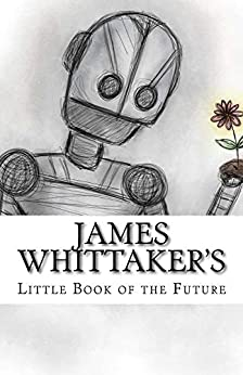James Whittaker's Little Book of the Future by [James Whittaker]