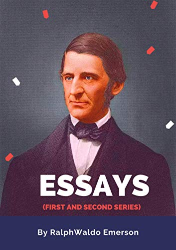 Essays(FIRST AND SECOND SERIES): Ralph Waldo Emerson ( Philosophy,Politics) [Annotated] (English Edition)