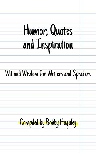 Humor Quotes And Inspiration Wit And Wisdom For Writers And Speakers Kindle Edition By Huguley Bobby Literature Fiction Kindle Ebooks Amazon Com