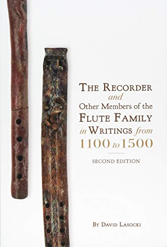 The Recorder and Other Members of the Flute Family in Writings from 1100 to 1500