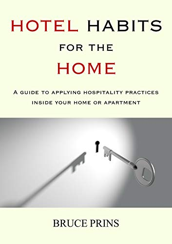 Hotel Habits for the Home: A guide to applying hospitality practices inside your home or apartment. (English Edition)