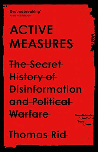 Active Measures: The Secret History of Disinformation and Political Warfare (English Edition)