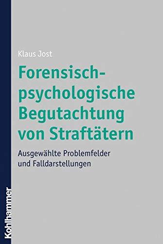 Forensisch-psychologische Begutachtung von Straftätern: Ausgewählte Problemfelder und Falldarstellungen