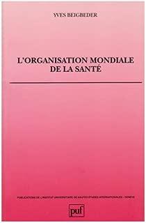 L'Organisation mondiale de la santé (Publications de l'Institut universitaire de hautes études internationales, Genève) (French Edition)