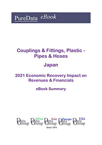 Couplings & Fittings, Plastic - Pipes & Hoses Japan Summary: 2021 Economic Recovery Impact on Revenues & Financials (English Edition)
