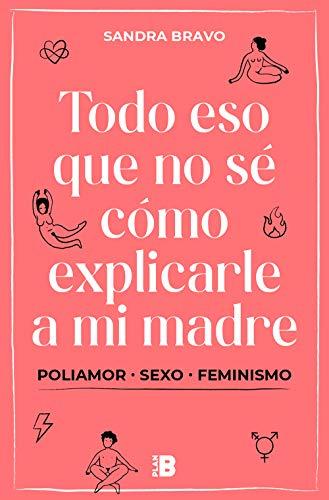 Todo eso que no sé cómo explicarle a mi madre: (Poli)amor, sexo y feminismo (Plan B)