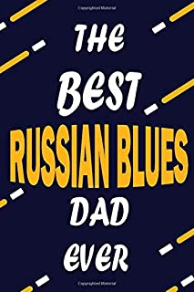 The Best RUSSIAN BLUES Dad Ever: This Pretty Journal design is for RUSSIAN BLUES lovers it helps you to organize your life and working on your goals for girls womens men kids: Passeword tracker, Gratitude journal, To do list, Flights information, Expenses