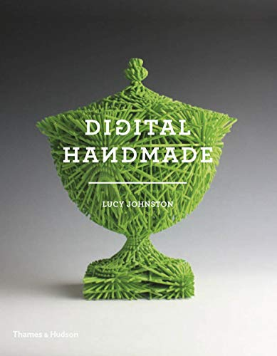 Digital Handmade: Craftsmanship in the New Industrial Revolution