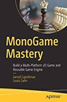 MonoGame Mastery: Build a Multi-Platform 2D Game and Reusable Game Engine Front Cover