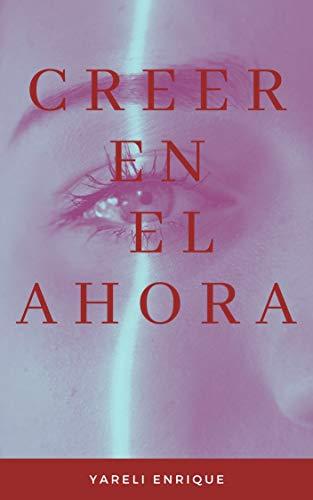 CREER EN EL AHORA de Yareli Enrique