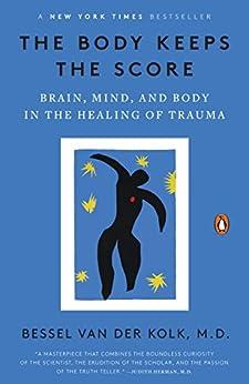 The Body Keeps the Score: Brain, Mind, and Body in the Healing of Trauma by [Bessel  van der Kolk]