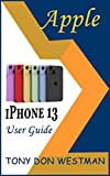APPLE IPHONE 13 USER GUIDE: Setup, Configure and Master the Features of Your New Device Easily With Effective Instructions and Quick Tips and Tricks From iOS 15 (English Edition)