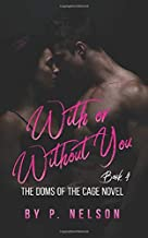 With or Without You (The Dom's of The Cage Series)