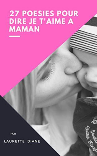 27 POÉSIES POUR DIRE JE T'AIME A MAMAN : POÈMES POUR MAMAN - POÈMES POUR LA FÊTE DES MÈRES