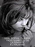 Gina, Sophia, Claudia, trois symboles de la féminité à l'italienne