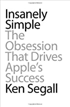 Insanely Simple: The Obsession That Drives Apple's Success by Segall, Ken(April 26, 2012) Hardcover