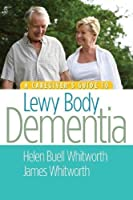 "A Caregiver's Guide to Lewy Body Dementia by Helen Buell Whitworth ""MS BSN"" James Whitworth(2010-10-20)"