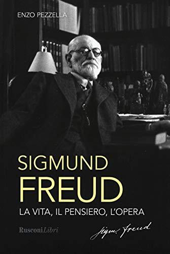 Sigmund Freud. La vita, il pensiero, l opera