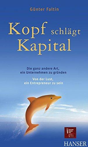 Faltin Günter, Kopf schlägt Kapital. Die ganz andere Art, ein Unternehmen zu gründen.
