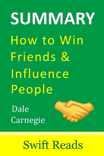 Summary Of How to Win Friends & Influence People By Dale Carnegie: Get The Principal Ideas With Example And life story From How To Win Friends & Influence People In Minutes